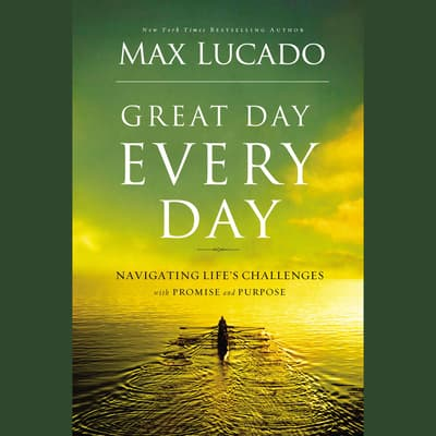 Great Day Every Day by Max Lucado audiobook