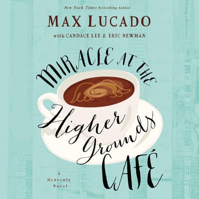 Mircale at the Higher Grounds Café by Max Lucado audiobook