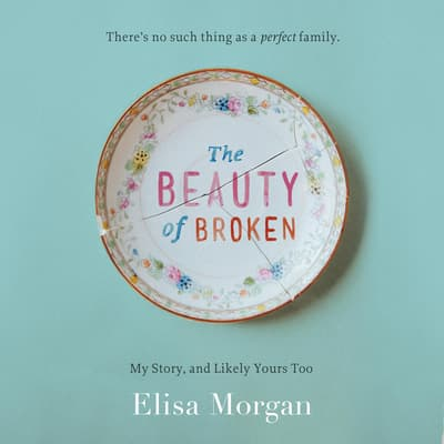 The Beauty of Broken by Elisa Morgan audiobook