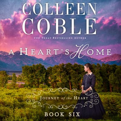 A Heart's Home by Colleen Coble audiobook