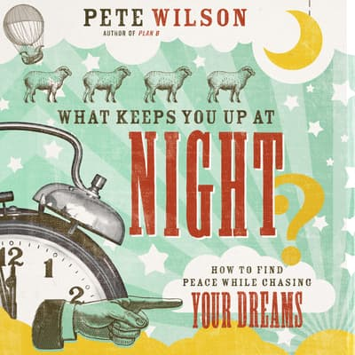 What Keeps You Up at Night? by Pete Wilson audiobook