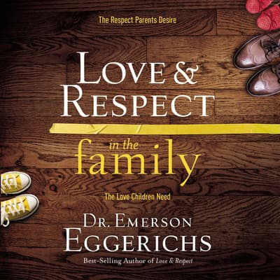 Love and Respect in the Family by Emerson Eggerichs audiobook