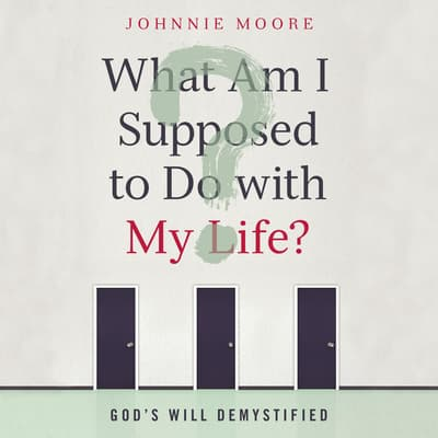What Am I Supposed to Do With My Life? by Johnnie Moore audiobook