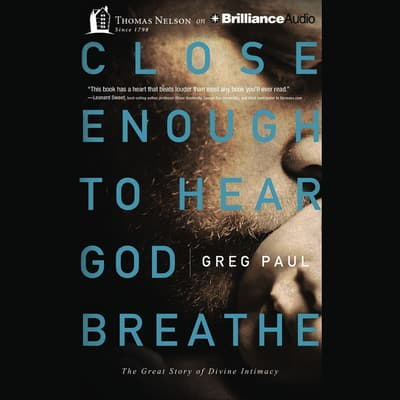 Close Enough to Hear God Breathe by Greg Paul audiobook