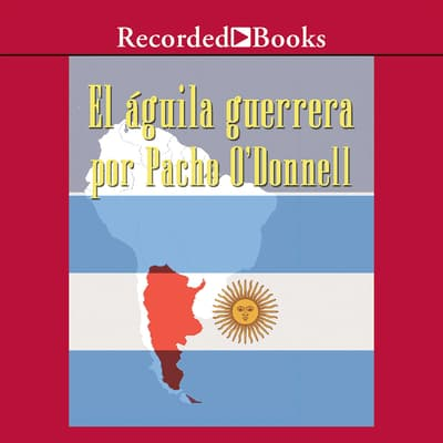 Aguila Guerrera (The Eagle Warrior) by Pacho O'Donnell audiobook