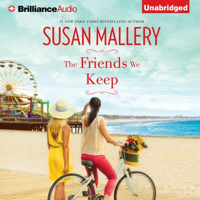 The Friends We Keep by Susan Mallery audiobook