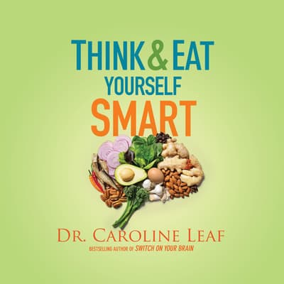 Think and Eat Yourself Smart by Caroline Leaf audiobook
