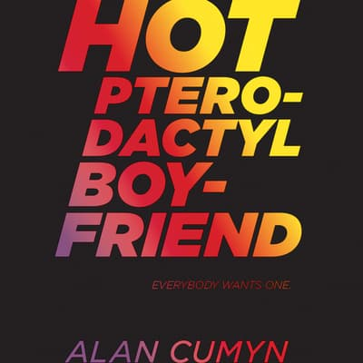 Hot Pterodactyl Boyfriend by Alan Cumyn audiobook