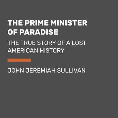 The Prime Minister of Paradise by John Jeremiah Sullivan audiobook