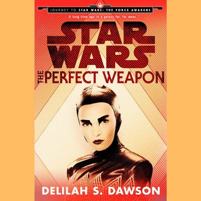 The Perfect Weapon (Star Wars) (Short Story) by Delilah S. Dawson audiobook