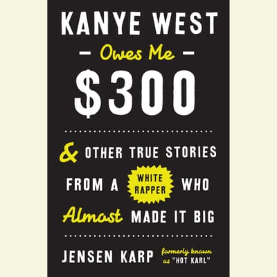 Kanye West Owes Me $300 by Jensen Karp audiobook