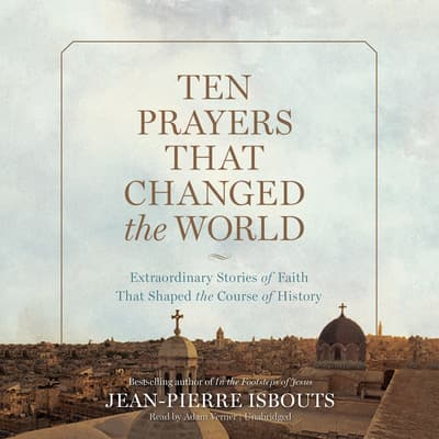 Ten Prayers That Changed the World by Jean-Pierre Isbouts audiobook