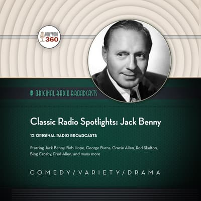 Classic Radio Spotlights: Jack Benny  by Hollywood 360 audiobook