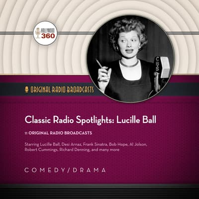 Classic Radio Spotlights: Lucille Ball by Hollywood 360 audiobook