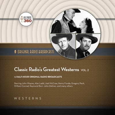 Classic Radio's Greatest Westerns, Vol. 2 by Hollywood 360 audiobook
