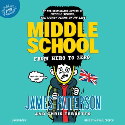 Middle School: From Hero to Zero by James Patterson audiobook
