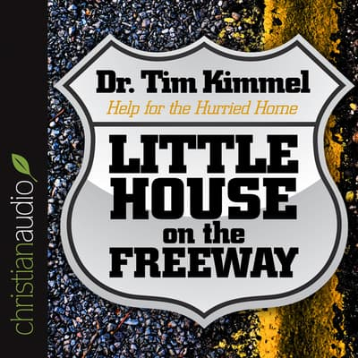 Little House on the Freeway by Tim Kimmel audiobook