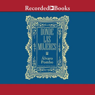 Donde las mujeres (Where Are the Women?) by Alvaro Pombo audiobook