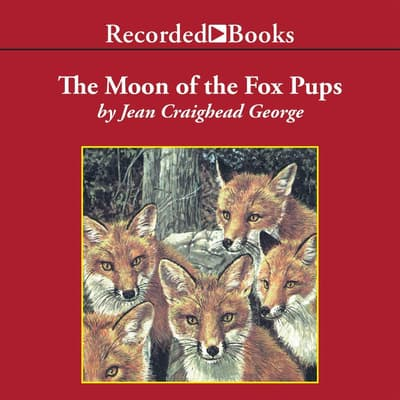 The Moon of the Fox Pups by Jean Craighead George audiobook