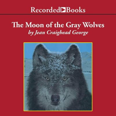 The Moon of the Gray Wolves by Jean Craighead George audiobook