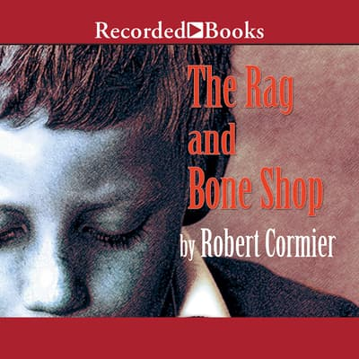 The Rag and Bone Shop by Robert Cormier audiobook