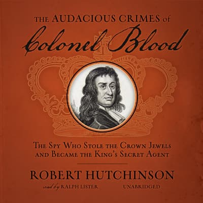The Audacious Crimes of Colonel Blood by Robert  Hutchinson audiobook