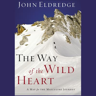 The Way of the Wild Heart by John Eldredge audiobook