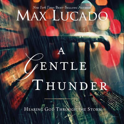A Gentle Thunder by Max Lucado audiobook