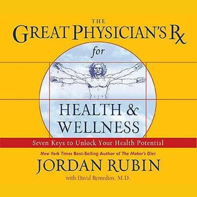 The Great Physician's Rx for Health and Wellness by Jordan Rubin audiobook