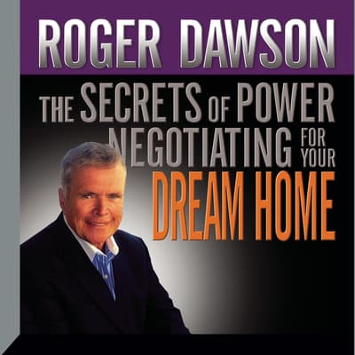 The Secrets Power Negotiating for Your Dream Home by Roger Dawson audiobook