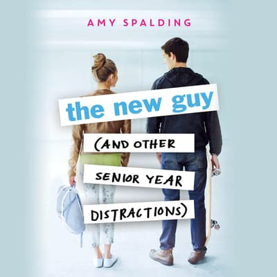 The New Guy (and Other Senior Year Distractions) by Amy Spalding audiobook