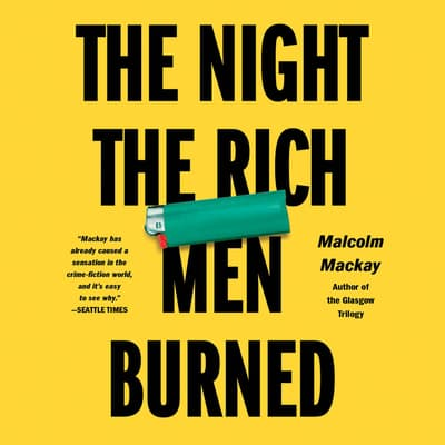 The Night the Rich Men Burned by Malcolm Mackay audiobook