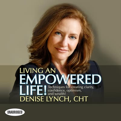 Living An Empowered Life! by Denise Lynch audiobook