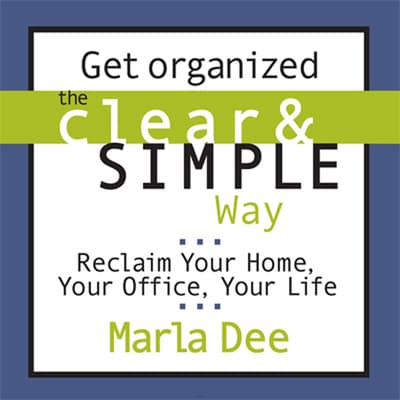 Get Organized the Clear and Simple Way by Marla Dee audiobook