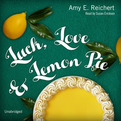 Luck, Love & Lemon Pie by Amy E. Reichert audiobook