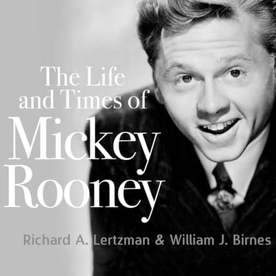The Life and Times of Mickey Rooney by Richard A.  Lertzman audiobook