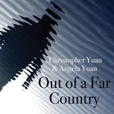 Out of a Far Country by Christopher Yuan audiobook