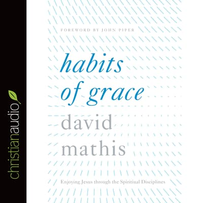 Habits of Grace by David Mathis audiobook