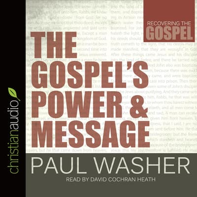 The Gospel's Power and Message by Paul Washer audiobook