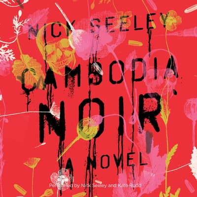 Cambodia Noir by Nick Seeley audiobook