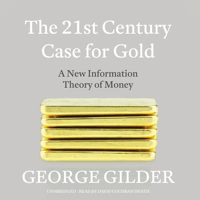The 21st Century Case for Gold by George Gilder audiobook