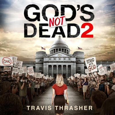 God's Not Dead 2 by Travis Thrasher audiobook