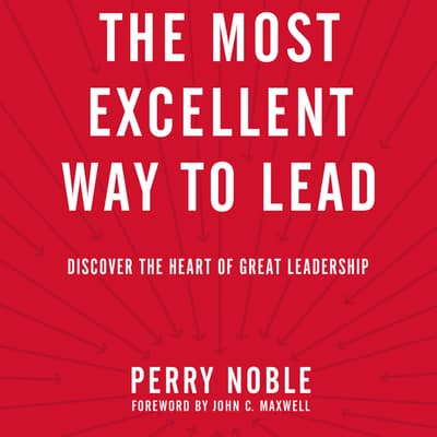 The Most Excellent Way to Lead by Perry Noble audiobook