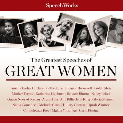 The Greatest Speeches of Great Women by SpeechWorks audiobook