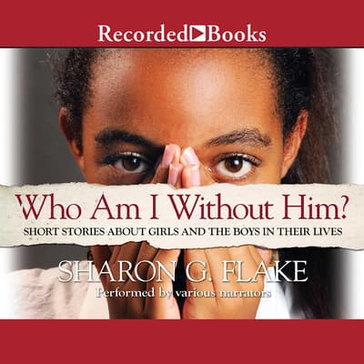 Who Am I Without Him? by Sharon Flake audiobook