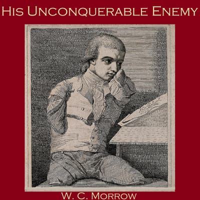 His Unconquerable Enemy by W. C. Morrow audiobook