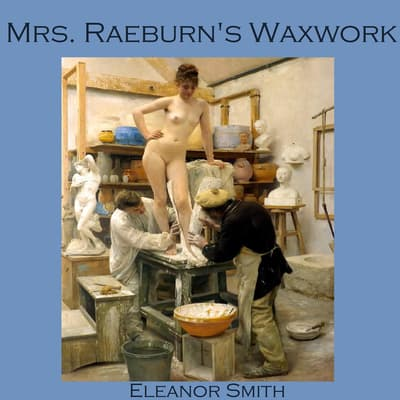 Mrs. Raeburn's Waxwork by Eleanor Smith audiobook