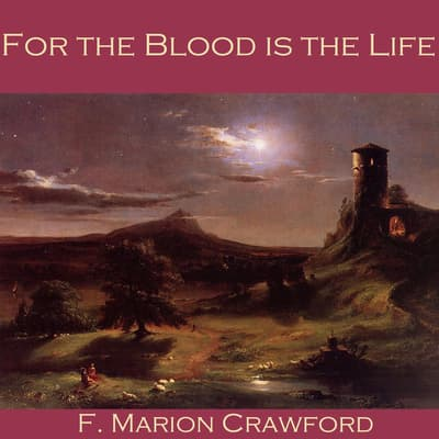 For the Blood is the Life by F. Marion Crawford audiobook
