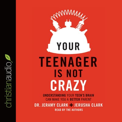 Your Teenager Is Not Crazy by Jeramy Clark audiobook