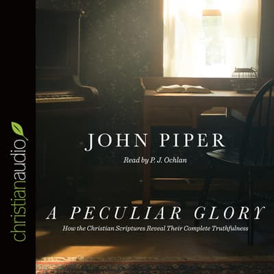 A Peculiar Glory by John Piper audiobook